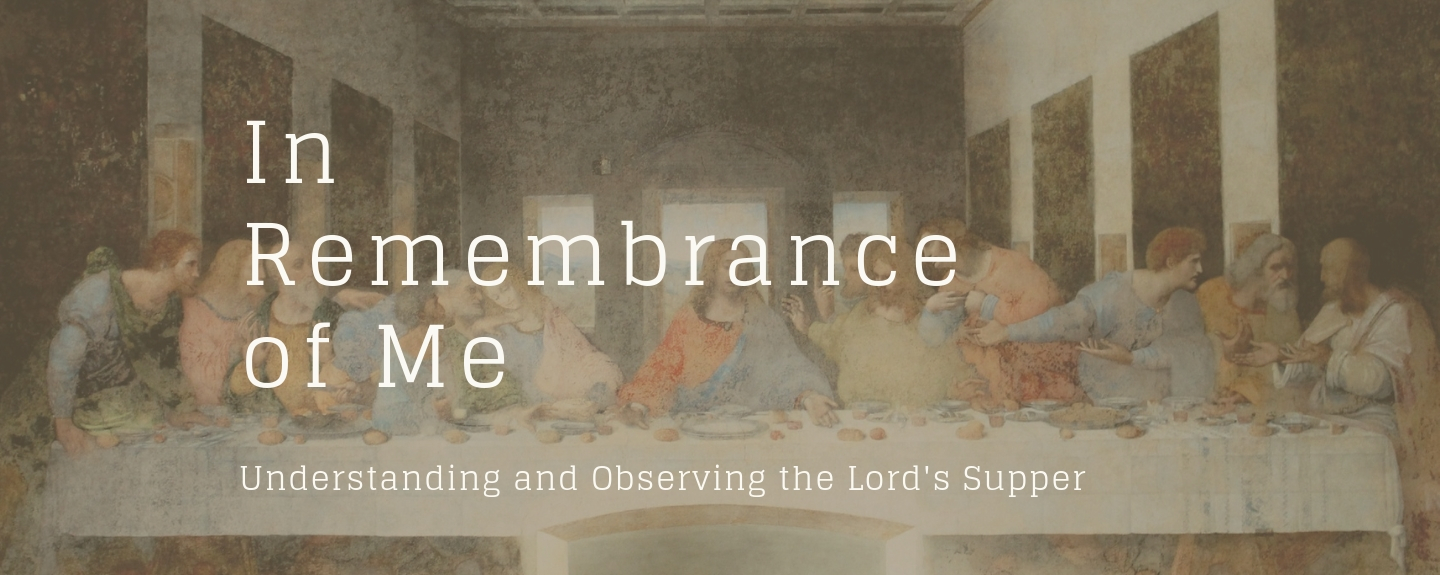 In Remembrance of Me: Understanding the Lord's Supper